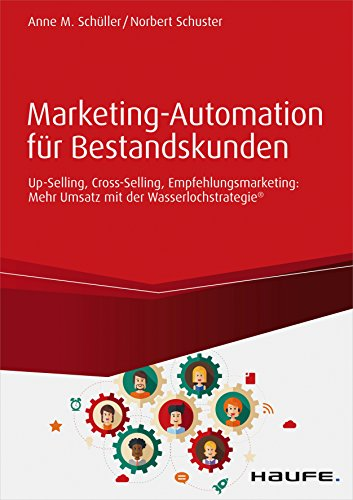 Marketing Automation Fur Bestandskunden Up Selling Cross Selling Empfehlungsmarketing Mehr Umsatz Mit Der Wasserlochstrategie Haufe Fachbuch