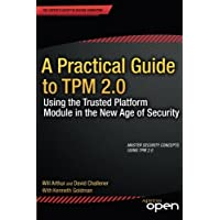 A Practical Guide to TPM 2.0: Using the Trusted Platform