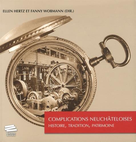 Complications Neuchateloises : Histoire, Tradition, Patrimoine par Ellen Hertz