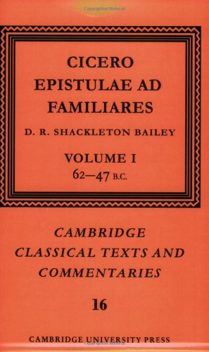 Cicero: Epistulae ad Familiares: Volume 1, 62-47 B.C. Paperback: 62-47 B.C. v. 1 (Cambridge Classical Texts and Commentaries)