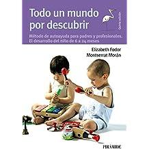 Todo un mundo por descubrir: Método de autoayuda para padres y profesionales.  El desarrollo del niño de 6 a 24 meses (Guías Para Padres Y Madres)