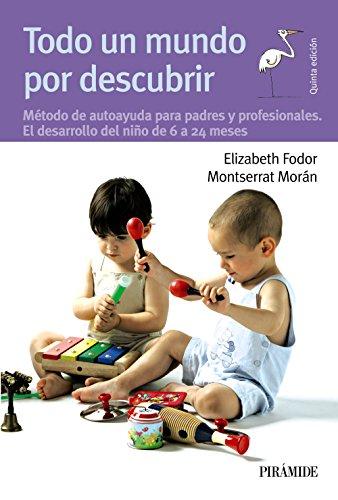 Descargar Libro Todo un mundo por descubrir: Método de autoayuda para padres y profesionales.  El desarrollo del niño de 6 a 24 meses (Guías Para Padres Y Madres) de Elizabeth Fodor