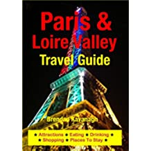 Paris & Loire Valley Travel Guide - Attractions, Eating, Drinking, Shopping & Places To Stay (English Edition)