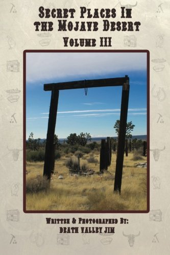 Secret Places in the Mojave Desert Vol. III (Volume 3) by Death Valley Jim (2013-05-08)