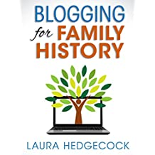 Blogging for Family History: How to Launch a Blog and Make It Successful (English Edition)