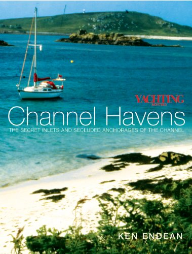 Yachting Monthly's Channel Havens: The Secret Inlets and Secluded Anchorages of the Channel (English Edition) por Ken Endean