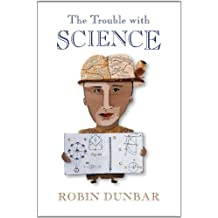 The Trouble with Science by Robin Dunbar (1996-10-01)