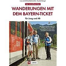 Wandern mit dem Bayernticket - die schönsten Familienwanderungen, Bergtouren und Wanderwege in Franken, Allgäu und der Oberpfalz. Ein praktischer Wanderführer Bayern mit Netzplänen und Wanderkarten