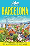 Barcelona: The Ultimate Barcelona Travel Guide By A Traveler For A Traveler: The Best Travel Tips: Where To Go, What To See And Much More (Lost Tour, Barcelona Spain, Barcelona Guidebook)
