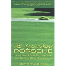 The Gold-Plated Porsche: How I Sank a Small Fortune into a Used Car; and Other Misadventures