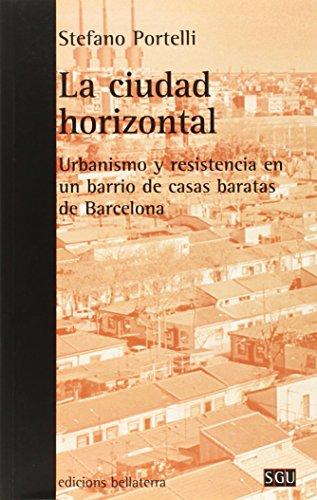 LA CIUDAD HORIZONTAL: Urbanismo y resistencia en un barrio de casas baratas de Barcelona (SGU) por Stefano PORTELLI