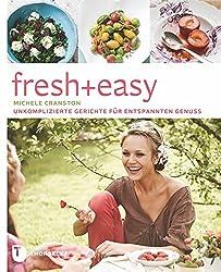 fresh + easy - Unkomplizierte Gerichte für entspannten Genuss