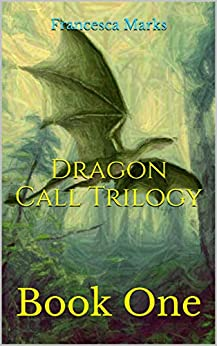 Dragon Call Trilogy: Book One by [Marks, Francesca]