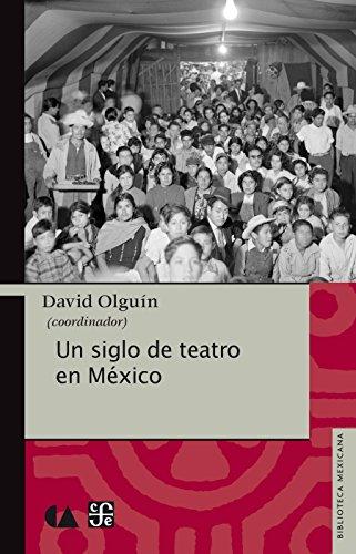Un siglo de teatro en México (Biblioteca Mexicana)