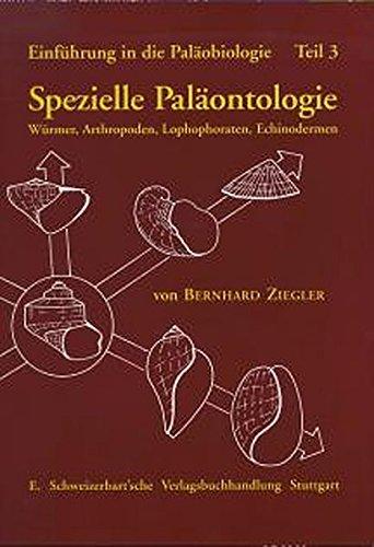 Einführung in die Paläobiologie, Tl.3, Spezielle Paläontologie, Würmer, Arthropoden, Lophophoraten, Echinodermen