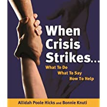 When Crisis Strikes...What To Do, What To Say, How to Help (English Edition)