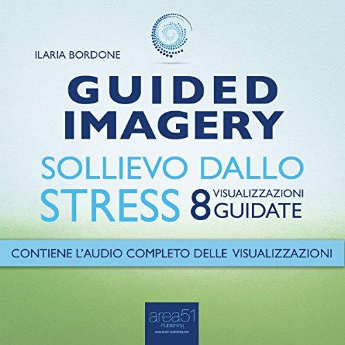 Guided Imagery. Sollievo dallo stress  Audiolibri