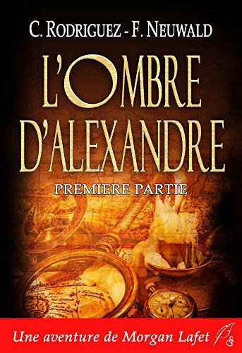 L'ombre d'Alexandre: Première partie (Morgan Lafet t. 1) (French Edition)