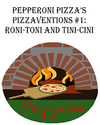 Pepperoni Pizza's Pizzavention #1: Tini-Cini and Roni-Toni (Pepperoni Pizza's Pizzaventions) (English Edition) Food Network-pizza