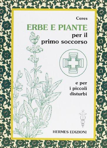 Erbe e piante per il primo soccorso e per i piccoli disturbi