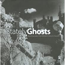 Stately Ghosts: Haunting Tales from Britain's Historic Houses