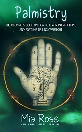 Palmistry: Palm Reading For Beginners - The 72 Hour Crash Course On How To Read Your Palms And Start Fortune Telling Like A Pro (Palmistry, Numerology, Horoscope, Divination, Occult) (English Edition) Tabitha Rose