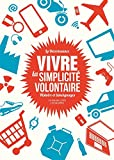 Vivre la simplicité volontaire: Histoire et témoignages