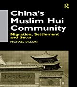 China's Muslim Hui Community: Migration, Settlement and Sects by Michael Dillon (1999-07-26)