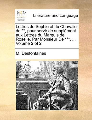 Lettres de Sophie et du Chevalier de **, pour servir de supplément aux Lettres du Marquis de Roselle. Par Monsieur De ***. ...  Volume 2 of 2