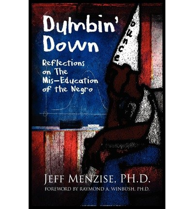 [( Dumbin' Down: Reflections on the MIS-Education of the Negro By Menzise, Jeffery ( Author ) Paperback Jul - 2012)] Paperback