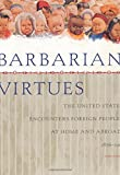 Barbarian Virtues: The United States Encounters Foreign Peoples at Home and Abroad, 1876-1917 by Matthew Frye Jacobson(2001-04-16) -