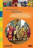 Die Welt des Mittelalters: 20 faszinierende Ereignisse vom Ritterfest bis zum Klosterbau (Live dabei) - Mira Hofmann