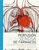Perfusión intravenosa de fármacos. Guía práctica de preparación y manejo