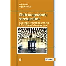 Elektromagnetische Verträglichkeit: Berechnung der elektromagnetischen Kopplung, Prüf- und Messtechnik, Zulassungsprozesse