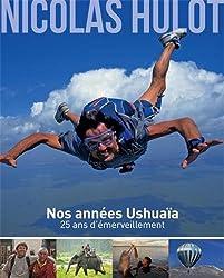 Nicolas Hulot - Nos années Ushuaïa - 25 ans d'émerveillement