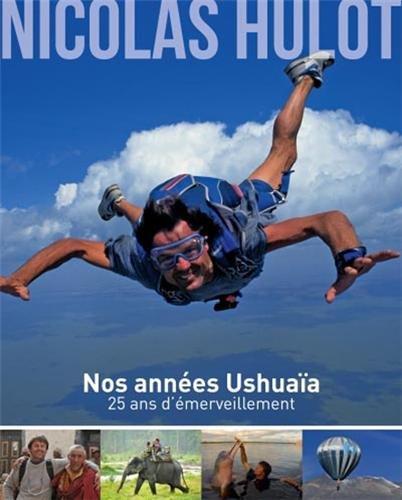 Nicolas Hulot - Nos années Ushuaïa - 25 ans d'émerveillement par Nicolas Hulot