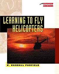Learning to Fly Helicopters (Practical Flying Series)