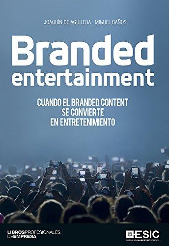 Branded entertainment. Cuando el Branded Content se convierte en entretenimiento (Divulgación) por Joaquín de Aguilera Moyano