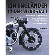 Ein Engländer in der Werkstatt: Motorräder der 30er bis 40er Jahre fachgerecht restaurieren. Ein Ratgeber nicht nur für Norton-Einzylinder