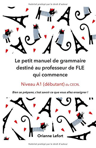 Le petit manuel de grammaire destiné au professeur de FLE qui commence: Niveau A1 (débutant) du CECRL par Orianne Lefort