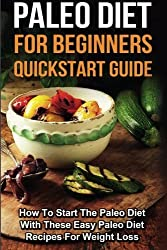 Paleo Diet for Beginners: How To Start The Paleo Diet With These Easy Paleo Diet Recipes For Weight Loss by Sarah Joy (2014-10-21)