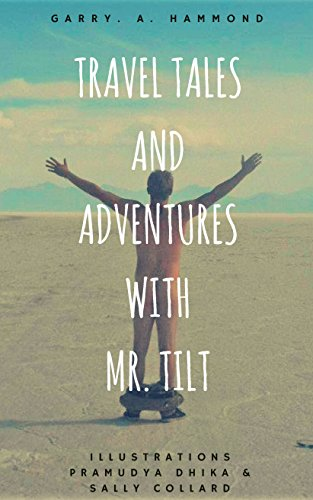 Travel tales and adventures with mr tilt ebook garry a hammond travel tales and adventures with mr tilt by hammond garry a fandeluxe Images