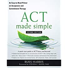 ACT Made Simple: An Easy-To-Read Primer on Acceptance and Commitment Therapy (New Harbinger Made Simple)