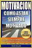 MOTIVACION - Como Estar Siempre Motivado: 7 Dias Para Una Transformación Total Positiva - Descubra...