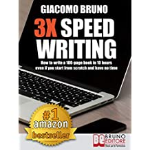 3X Speed Writing: How to write a 100-page book in 10 hours even if you start from scratch and have no time (English Edition)