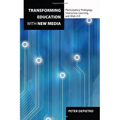 Transforming Education with New Media: Participatory Pedagogy, Interactive Learning, and Web 2.0 (Counterpoints) 1st edition by DePietro, Peter (2013) Paperback