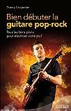 bien d?buter la guitare pop rock tous les bons plans pour ?lectriser votre jeu
