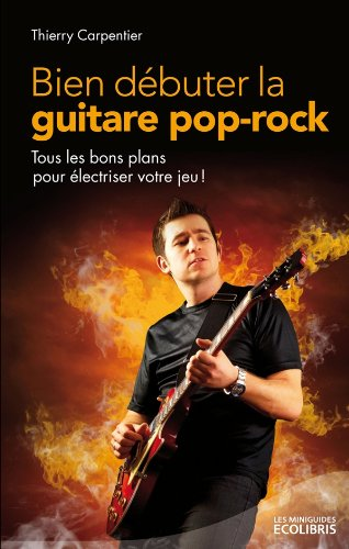 Bien dbuter la guitare pop rock: Tous les bons plans pour lectriser votre jeu