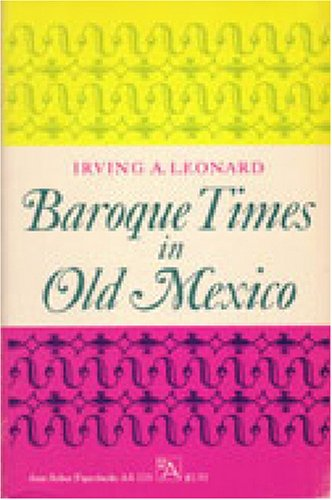 Baroque Times in Old Mexico: Seventeenth-Century Persons, Places, and Practices (Ann Arbor Paperbacks)