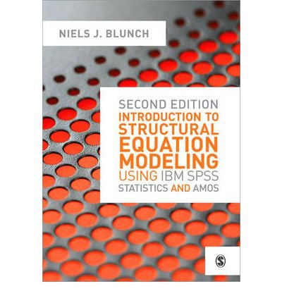 [(Introduction to Structural Equation Modeling Using IBM SPSS Statistics and AMOS)] [ By (author) Niels Blunch ] [April, 2013]